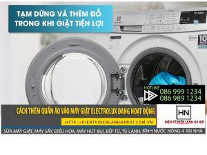 Cách thêm quần áo máy giặt Electrolux đang hoạt động an toàn